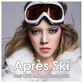 Après Ski – Best Chill & Deep House Mix by Various Artists