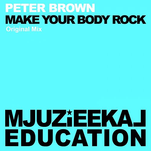 Make My Body Rock by Peter Brown
