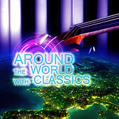Around the World with Classics – Friendly Attiude to the World with Classical Music, Brilliant Music, Beautiful Moments with Classics for Serenity, World Music for Everyone, Inner Peace by Around the World Music Festival