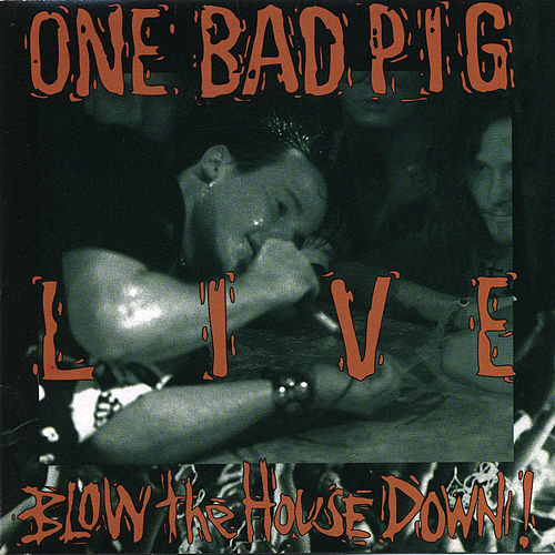 Live: Blow The House Down by One Bad Pig