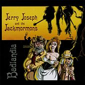 Badlandia by Jerry Joseph And The Jackmormons
