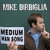 Medium Man Song by Mike Birbiglia