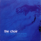 Love Songs And Prayers [A Retrospective] by The Choir (Gospel)