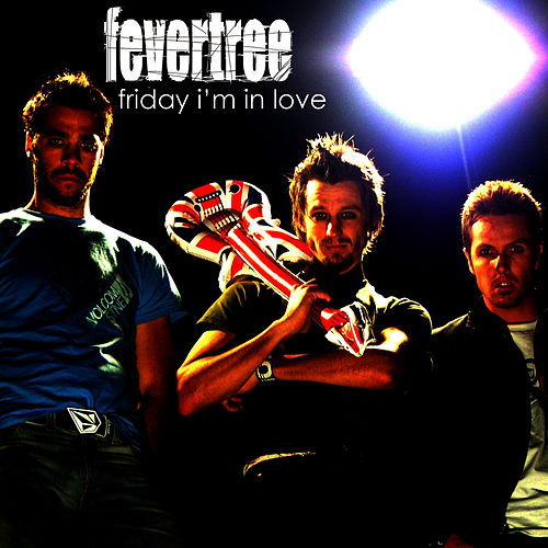 Friday I'm In Love by Fever Tree