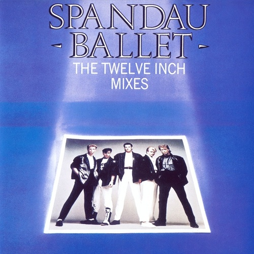 The Twelve Inch Mixes by Spandau Ballet