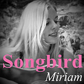 Songbird by Miriam