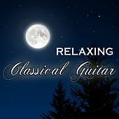 Relaxing Classical Guitar Music by Various Artists