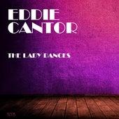 The Lady Dances von Eddie Cantor