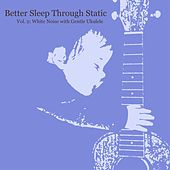 White Noise With Gentle Ukulele, Vol. 2 by Better Sleep Through Static