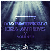 Mainstream Ibiza Anthems, Vol. 2 by Various Artists