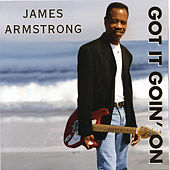 Got It Goin' On by James Armstrong