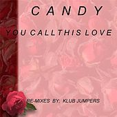 You Call This  Love (Remixes by Klub Jumpers) by Candy