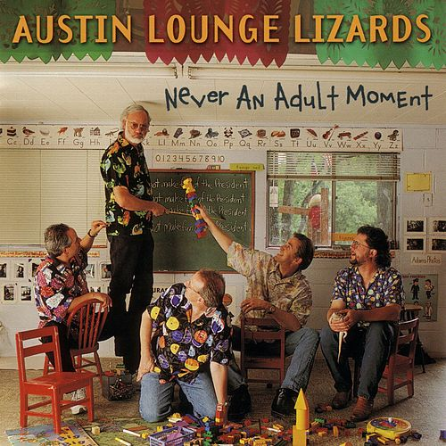 Never An Adult Moment by The Austin Lounge Lizards