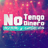 No Tengo Dinero: Norteno y Cumbia Hits by Various Artists