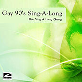 Gay 90's Sing-a-Long by The Sing-A-Long Gang