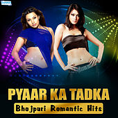 Pyaar Ka Tadka - Bhojpuri Romantic Hits by Various Artists
