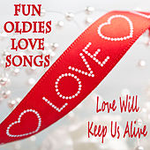 Fun Oldies Love Songs: Love Will Keep Us Alive by The Blenders