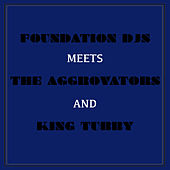 Foundation Djs Meets the Aggrovators and King Tubby by Various Artists