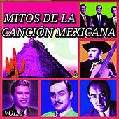 Mitos de la Canción Mexicana, Vol. 3 by Various Artists