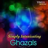 Simply Intoxicating Ghazals by Various Artists