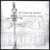 The Entire City Was Silent by Followed By Ghosts