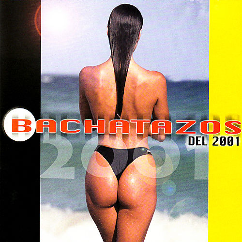 Bachatazos Del 2001 - 13 Hits Calientes by Various Artists