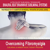 Overcoming Fibromyalgia - Subliminal and Ambient Music Therapy by Binaural Beat Brainwave Subliminal Systems