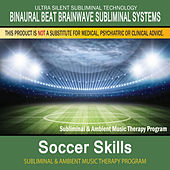 Soccer Skills - Subliminal and Ambient Music Therapy by Binaural Beat Brainwave Subliminal Systems