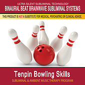 Tenpin Bowling Skills - Subliminal and Ambient Music Therapy by Binaural Beat Brainwave Subliminal Systems