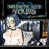 Neurotically Yours : The Lost Episodes by Foamy The Squirrel