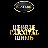 Reggae Carnival Roots Playlist by Various Artists