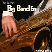 This Is the Big Band Era by Various Artists