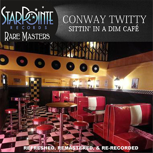 Sittin' in a Dim Cafe by Conway Twitty