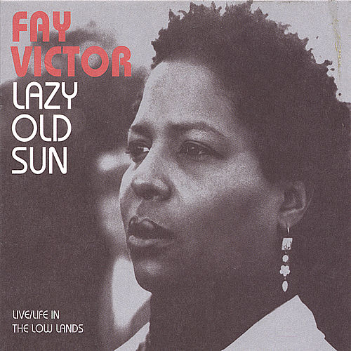 Lazy Old Sun (Live/Life in the Low Lands) by Fay Victor