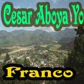 Cesar Aboya Yo by Franco