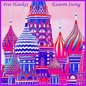 Eastern Swing by Pete Hawkes
