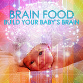 Brain Food: Build Your Baby's Brain – Gold Collection Classics 4 Moms and Babies, Soft Relaxing Music to Help Your Baby Grow, Sounds Therapy for Relax, Soothing Harp Music for Baby by Brain Food Music Club