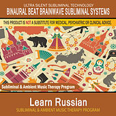 Learn Russian - Subliminal and Ambient Music Therapy by Binaural Beat Brainwave Subliminal Systems
