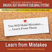 Learn from Mistakes - Subliminal and Ambient Music Therapy by Binaural Beat Brainwave Subliminal Systems