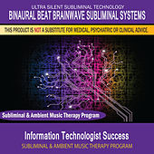 Information Technologist Success - Subliminal and Ambient Music Therapy by Binaural Beat Brainwave Subliminal Systems