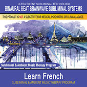 Learn French - Subliminal and Ambient Music Therapy by Binaural Beat Brainwave Subliminal Systems