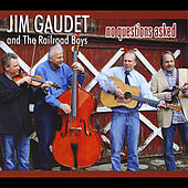 No Questions Asked by Jim Gaudet and the Railroad Boys