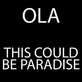 This Could Be Paradise by Ola