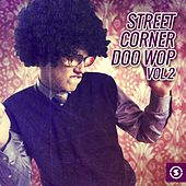 Street Corner Doo Wop, Vol. 2 by Various Artists