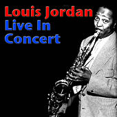 Louis Jordan Live In Concert (Live) by Louis Jordan