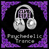 ClubLife - Psychedelic Trance by Various Artists