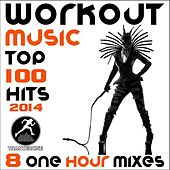 Workout Music Top 100 Hits 2014 + 8 One Hour DJ Mix by Various Artists