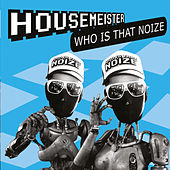 Who Is That Noize von Housemeister