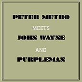 Peter Metro Meets John Wayne and Purpleman by Various Artists