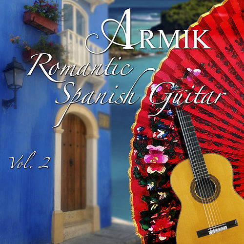 Romantic Spanish Guitar Vol 2 by Armik